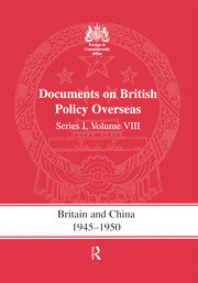 Britain and China 1945-1950: Documents on British Policy Overseas, Series I Volume VIII