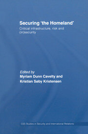Securing 'the Homeland': Critical Infrastructure, Risk and (In)Security