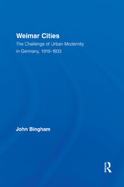 Weimar Cities: The Challenge of Urban Modernity in Germany, 1919–1933