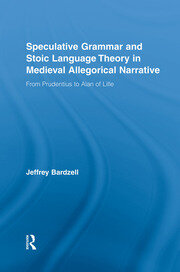 Speculative Grammar and Stoic Language Theory in Medieval Allegorical Narrative: From Prudentius to Alan of Lille