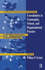 Consultation In Community, School, And Organizational Practice: Gerald Caplan's Contributions To Professional Psychology