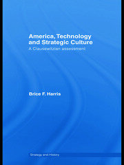 America, Technology and Strategic Culture: A Clausewitzian Assessment