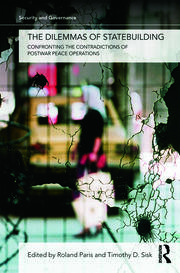 The Dilemmas of Statebuilding: Confronting the contradictions of postwar peace operations