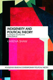 Indigeneity and Political Theory: Sovereignty and the Limits of the Political