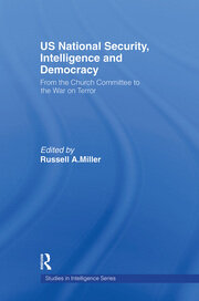US National Security, Intelligence and Democracy: From the Church Committee to the War on Terror