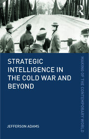 Strategic Intelligence in the Cold War and Beyond
