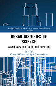 Urban Histories of Science: Making Knowledge in the City, 1820-1940