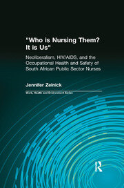 Who is Nursing Them? It is Us: Neoliberalism, HIV/AIDS, and the Occupational Health and Safety of South African Public Sector Nurses