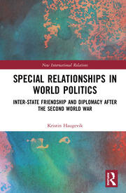 Special Relationships in World Politics: Inter-state Friendship and Diplomacy after the Second World War