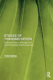 Stages of Transmutation: Science Fiction, Biology, and Environmental Posthumanism