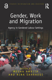 Gender, Work and Migration: Agency in Gendered Labour Settings