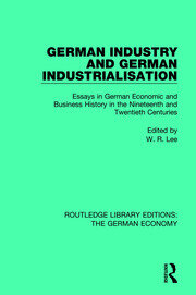 German Industry and German Industrialisation: Essays in German Economic and Business History in the Nineteenth and Twentieth Centuries