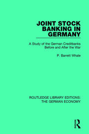 Joint Stock Banking in Germany: A Study of the German Creditbanks Before and After the War