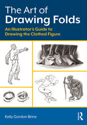 The Art of Drawing Folds: An Illustrator's Guide to Drawing the Clothed Figure