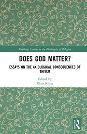 Does God Matter?: Essays on the Axiological Consequences of Theism