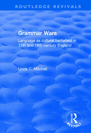 Grammar Wars: Language as Cultural Battlefield in 17th and 18th Century England