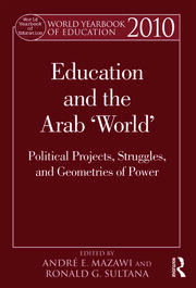 World Yearbook of Education 2010: Education and the Arab 'World': Political Projects, Struggles, and Geometries of Power