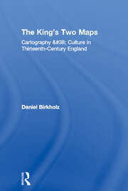 The King's Two Maps: Cartography & Culture in Thirteenth-Century England