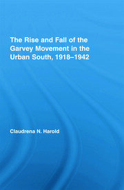 The Rise and Fall of the Garvey Movement in the Urban South, 1918–1942