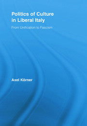 Politics of Culture in Liberal Italy: From Unification to Fascism