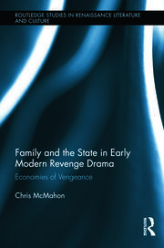 Family and the State in Early Modern Revenge Drama: Economies of Vengeance