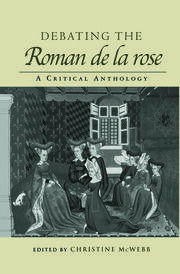 Debating the Roman de la Rose: A Critical Anthology