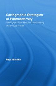 Cartographic Strategies of Postmodernity: The Figure of the Map in Contemporary Theory and Fiction