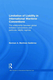 Limitation of Liability in International Maritime Conventions: The Relationship between Global Limitation Conventions and Particular Liability Regimes