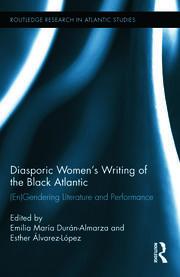 Diasporic Women's Writing of the Black Atlantic: (En)Gendering Literature and Performance