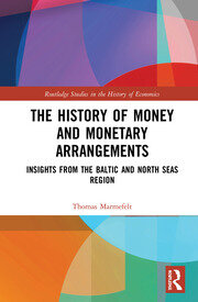 The History of Money and Monetary Arrangements: Insights from the Baltic and North Seas Region