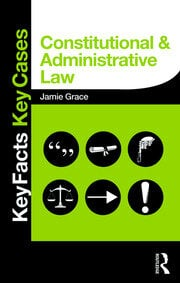 Constitutional and Administrative Law: Key Facts and Key Cases