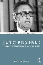 Henry Kissinger: Pragmatic Statesman in Hostile Times