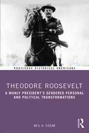 Theodore Roosevelt: A Manly President's Gendered Personal and Political Transformations