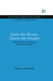 Dam the Rivers, Damn the People: Development and resistence in Amazonian Brazil