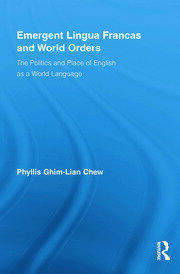 Emergent Lingua Francas and World Orders: The Politics and Place of English as a World Language