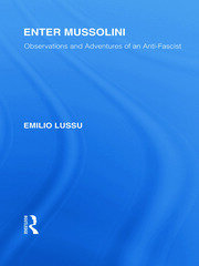 Enter Mussolini (RLE Responding to Fascism): Observations and Adventures of an Anti-Fascist