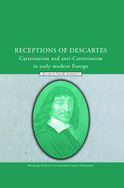 Receptions of Descartes: Cartesianism and Anti-Cartesianism in Early Modern Europe
