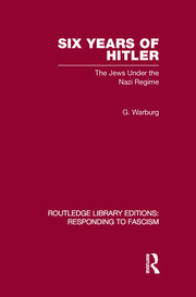 Six Years of Hitler (RLE Responding to Fascism): The Jews Under the Nazi Regime