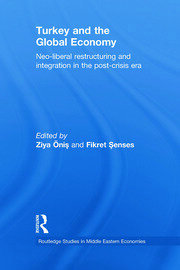 Turkey and the Global Economy: Neo-Liberal Restructuring and Integration in the Post-Crisis Era