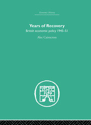Years of Recovery: British Economic Policy 1945-51