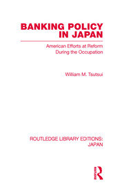 Banking Policy in Japan: American Efforts at Reform During the Occupation