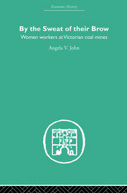 By the Sweat of Their Brow: Women workers at Victorian Coal Mines