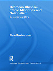 Overseas Chinese, Ethnic Minorities and Nationalism: De-Centering China