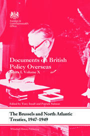 The Brussels and North Atlantic Treaties, 1947-1949: Documents on British Policy Overseas, Series I, Volume X