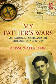 My Father's Wars: Migration, Memory, and the Violence of a Century