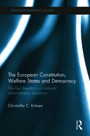 The European Constitution, Welfare States and Democracy: The Four Freedoms vs National Administrative Discretion