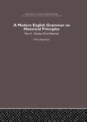A Modern English Grammar on Historical Principles: Volume 2, Syntax (first volume)