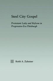 Steel City Gospel: Protestant Laity and Reform in Progressive-Era Pittsburgh