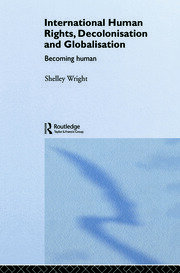 International Human Rights, Decolonisation and Globalisation: Becoming Human