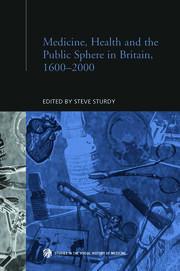 Medicine, Health and the Public Sphere in Britain, 1600-2000